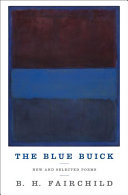 The blue buick : new and selected poems / B. H. Fairchild.