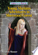 Girls to the Rescue  Young Marian s Adventures in Sherwood Forest