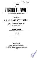 Lettres sur l'histoire de France. Dix ans d'études historiques
