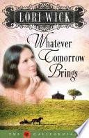 Whatever Tomorrow Brings by Lori Wick