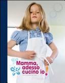 Mamma, adesso cucino io! Con le ricette del Gufo