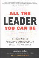 All The Leader You Can Be The Science Of Achieving Extraordinary Executive Presence