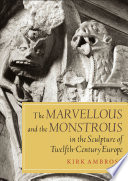 The Marvellous and the Monstrous in the Sculpture of Twelfth-century Europe Non Human Beings From Centaurs To Eagles
