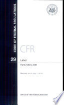 Code of Federal Regulations  Title 29  Labor  Pt  100 499  Revised As of July 1 2012