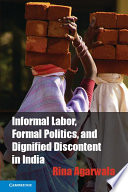 Informal Labor  Formal Politics  and Dignified Discontent in India