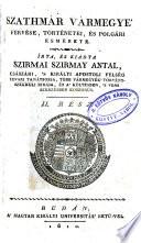 Szathmár vármegye' fekvése, törtn̄etei, és polgári esmérete