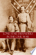 Lone Star Defenders In The Civil War Abridged Annotated