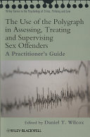 The Use Of The Polygraph In Assessing Treating And Supervising Sex Offenders