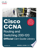 Cisco CCNA Routing and Switching 200 120 Official Cert Guide Library
