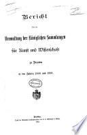 Bericht über die Verwaltung der Königlichen Sammlungen für Kunst und Wissenschaft zu Dresden