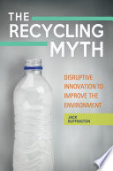 The Recycling Myth  Disruptive Innovation to Improve the Environment