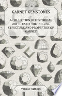 Garnet Gemstones   A Collection of Historical Articles on the Origins  Structure and Properties of Garnet
