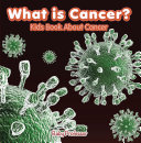 What Is Cancer? Kids Book About Cancer : afraid of it? this educational resource will explain...