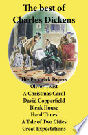 The best of Charles Dickens  The Pickwick Papers  Oliver Twist  A Christmas Carol  David Copperfield  Bleak House  Hard Times  A Tale of Two Cities  Great Expectations  All Unabridged