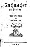 Der Tuchmacher zu London. Ein Drama in fünf Aufz