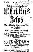Α. κ. Ω. Der Erstgebohrner aus den Todten Christus Jesus, ... vermittelst eines ... Reim-Gesprächs ... fürgestellet von Ristisandern (i.e. M. Stechovius), etc