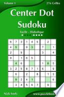 illustration du livre Center Dot Sudoku - Facile à Diabolique - Volume 1 - 276 Grilles