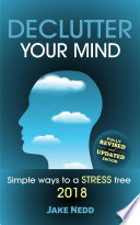 Declutter Your Mind Simple Ways To A Stress Free 2018 Revised Edition