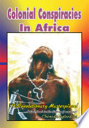 Colonial Conspiracies in Africa Written By An African Author Or Published I