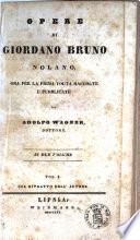 Opere di Giordano Bruno nolano  ora per la prima volta raccolte e pubblicate da Adolfo Wagner  dottore      Vol  1    2