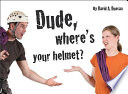 Dude  Where s Your Helmet