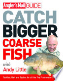 Angler s Mail Guide  Catch Bigger Coarse Fish