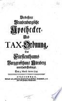 Verbesserte Brandenburgische Apothecker  und Tax Ordnung des F  rstenthums Burggrafthums N  rnberg unterhalb Geb  rgs