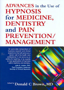 Advances in the Use of Hypnosis for Medicine  Dentistry and Pain Prevention Management