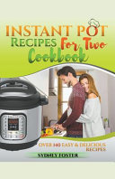 Instant Pot For Two Cookbook Over 140 Easy And Delicious Recipes