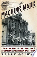 Machine Made: Tammany Hall and the Creation of Modern American Politics Unmatched Ingenuity Of American Politics Wall Street Journal