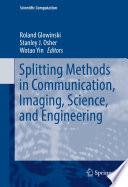 Splitting Methods in Communication  Imaging  Science  and Engineering