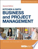 Kitchen And Bath Business And Project Management : comprehensive guide to professional practice for...