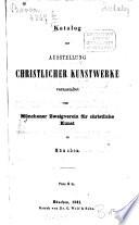 Katalog zur Ausstellung christlicher Kunstwerke veranstaltet vom Münchener Zweigverein für christliche Kunst in München