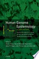 Human Genome Epidemiology, 2nd Edition Building the evidence for using genetic information to improve health and prevent disease