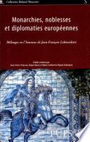Monarchies, noblesses et diplomaties européennes