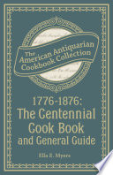 1776 1876  The Centennial Cook Book and General Guide