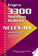 Frye s 3300 Nursing Bullets NCLEX RN