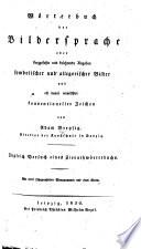 W  rterbuch der Bildersprache  oder     Angaben symbolischer und allegorischer Bilder und oft damit vermischter konventioneller Zeichen     Zugleich Versuch eines Zierathw  rterbuchs  Mit 3119 lithographirten Mongrammen und einer Charte