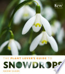 The Plant Lover s Guide to Snowdrops