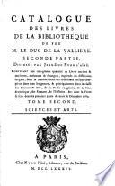 Catalogue des livres de la bibliotheque de feu M  le duc de La Valliere  Seconde partie  disposee par Jean Luc Nyon l aine