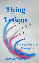 Flying Lessons for Leaders and Managers Series Of Essays Based Onea 30