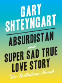 Absurdistan and Super Sad True Love Story  Two Bestselling Novels Exhilarating Writers By The New York Times Gary