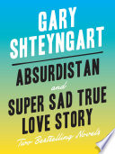 Absurdistan and Super Sad True Love Story  Two Bestselling Novels