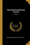 The American Museum Journal Volume 6