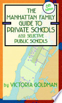 Manhattan Family Guide to Private Schools and Selective Public Schools  6th Edition