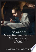 The World of Maria Gaetana Agnesi, Mathematician of God