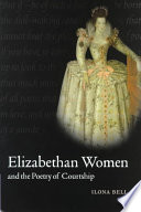 Elizabethan Women and the Poetry of Courtship Form And Social Custom In The Elizabethan