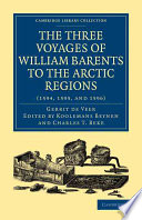 Three Voyages Of William Barents To The Arctic Regions 1594 1595 And 1596