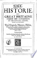 The Histoire Of Great Britaine Vnder The Conquests Of The Romans Saxons Danes And Normans Their Originals Manners Habits Vuarres Coines And Seales With The Successions Liues Acts And Issues Of The English Monarchs From Iulius C Sar To Our Most Gracious Soueraigne King James