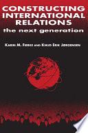 Constructing International Relations  The Next Generation